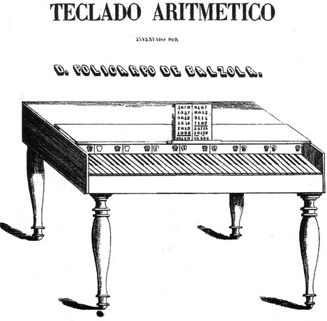 The <em>Teclado Aritmético</em> of Policarpo de Balzola' width='469′ height='461'></img></p> <p>The <em>Teclado Aritmético</em> of Policarpo de Balzola</p> <p>Balzola intended to modify the initial prototype, in order to be suitable for multiplication and division also, and to add an additional mechanism for calculation of fractional numbers, but the modified prototype was destroyed in a fire. The inventor was unable to recreate the machine, because of his limited financial resources.</p> <form> <p><img src=
